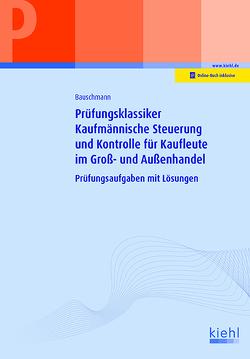 Prüfungsklassiker Kaufmännische Steuerung und Kontrolle für Kaufleute im Groß- und Außenhandel von Bauschmann,  Erwin