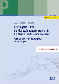Prüfungsklassiker Kundenbeziehungsprozesse für Kaufleute für Büromanagement von Bettermann,  Verena, Hankofer,  Sina, Ried,  Tina