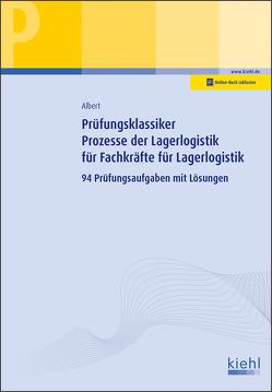Prüfungsklassiker Prozesse der Lagerlogistik für Fachkräfte für Lagerlogistik von Albert,  Günther
