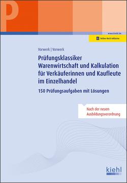Prüfungsklassiker Warenwirtschaft und Kalkulation für Verkäuferinnen und Kaufleute im Einzelhandel von Vorwerk,  Daniela, Vorwerk,  Olaf