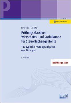 Prüfungsklassiker Wirtschafts- und Sozialkunde für Steuerfachangestellte von Schuster,  Ingrid, Schweizer,  Reinhard