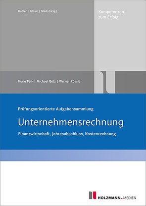 Prüfungsorientierte Aufgabensammlung Unternehmensrechnung von Falk,  Franz, Goetz,  Michael, Rössle,  Prof. Dr.Werner