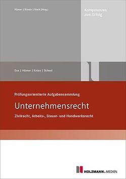 Prüfungsorientierte Aufgabensammlung Unternehmensrecht von Ens,  Reinhard, Hümer,  Bernd-Michael, Knies,  Jörg, Scheel,  Tobias