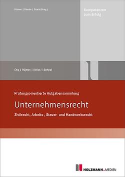 Prüfungsorientierte Aufgabensammlung – Unternehmensrecht von Ens,  Reinhard, Hümer,  Bernd-Michael, Knies,  Jörg, Scheel,  Tobias