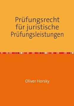 Prüfungsrecht für juristische Prüfungsleistungen von Horsky,  Oliver