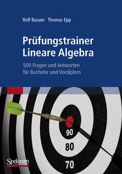 Prüfungstrainer Lineare Algebra von Busam,  Rolf, Epp,  Thomas