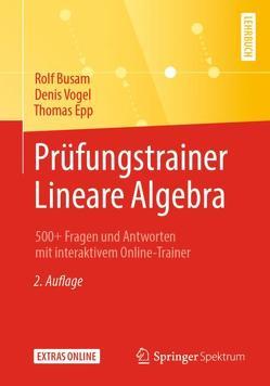 Prüfungstrainer Lineare Algebra von Busam,  Rolf, Epp,  Thomas, Vogel,  Denis