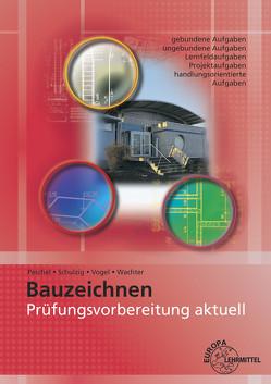 Prüfungsvorbereitung aktuell – Bauzeichnen von Peschel,  Peter, Schulzig,  Sven, Vogel,  Volker, Wachter,  Tanja