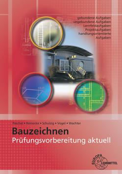 Prüfungsvorbereitung aktuell Bauzeichnen von Peschel,  Peter, Reinecke,  Hans-Joachim, Schulzig,  Sven, Vogel,  Volker, Wachter,  Tanja