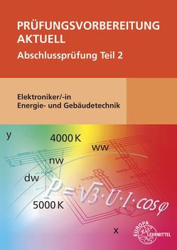 Prüfungsvorbereitung aktuell – Elektroniker/-in Energie- und Gebäudetechnik von Burgmaier,  Monika, Burgmaier,  Patricia, Schiemann,  Bernd