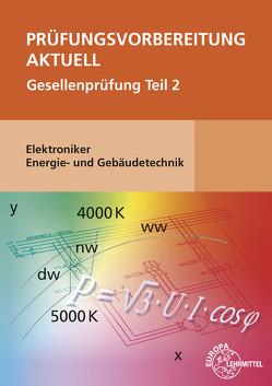 Prüfungsvorbereitung aktuell – Elektroniker Energie- und Gebäudetechnik von Burgmaier,  Monika, Burgmaier,  Patricia, Schiemann,  Bernd