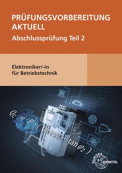 Prüfungsvorbereitung aktuell – Elektroniker/-in für Betriebstechnik von Burgmaier,  Monika, Burgmaier,  Patricia, Fässler,  Tobias, Nutto,  Markus, Schiemann,  Bernd