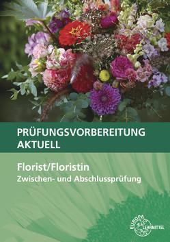 Prüfungsvorbereitung aktuell – Florist/Floristin von Damke-Holtz,  Heike, Döppel,  Peter, Faber,  Andreas, Heidemann,  Johannes, Sauthoff-Böttcher,  Stefan