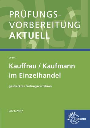 Prüfungsvorbereitung aktuell – Kauffrau/Kaufmann im Einzelhandel von Colbus,  Gerhard