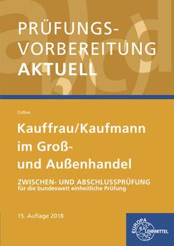 Prüfungsvorbereitung aktuell – Kauffrau/ Kaufmann im Groß- und Außenhandel von Colbus,  Gerhard