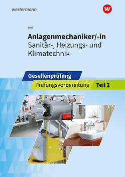 Prüfungsvorbereitung / Anlagenmechaniker/-in Sanitär-, Heizungs- und Klimatechnik von Holz,  Thomas, Wolf,  Thomas