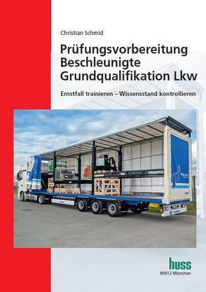 Prüfungsvorbereitung Beschleunigte Grundqualifikation Lkw von Schmid,  Christian