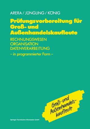 Prüfungsvorbereitung für Groß- und Außenhandelskaufleute von Arera,  Friedrich, Jüngling,  Kirsten, u.a.