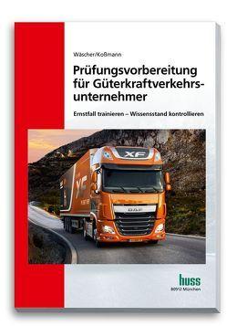 Prüfungsvorbereitung für Güterkraftverkehrsunternehmer von Koßmann,  Ulrich, Wäscher,  Dagmar