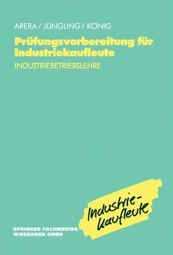 Prüfungsvorbereitung für Industriekaufleute von Arera,  Friedrich, Jüngling,  Kirsten, u.a.