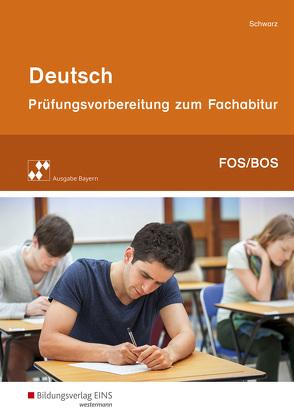 Prüfungsvorbereitung zum Fachabitur an Fachoberschulen und Berufsoberschulen in Bayern / Deutsch von Schwarz,  Thomas