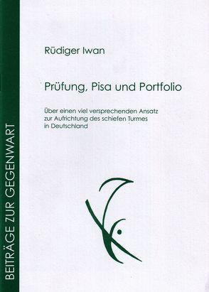 Prüfung, PISA und Portfolio von Iwan,  Rüdiger