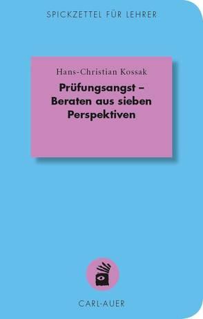 Prüfungsangst – Beraten aus sieben Perspektiven von Kossak,  Hans-Christian