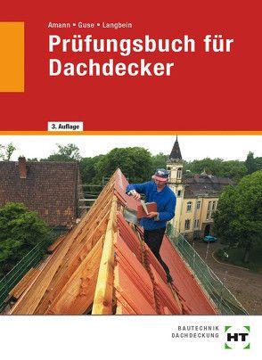 Prüfungsbuch für Dachdecker von Amann,  Martin, Guse,  Silke, Langbein,  Michael