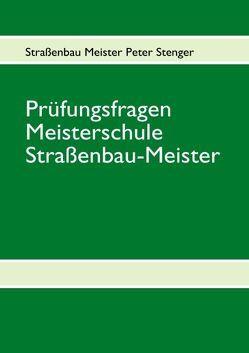 Prüfungsfragen Straßenbau Meister von Stenger,  Peter