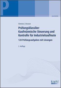 Prüfungsklassiker Kaufmännische Steuerung und Kontrolle für Industriekaufleute von Clemenz,  Gerhard, Strasser,  Alexander