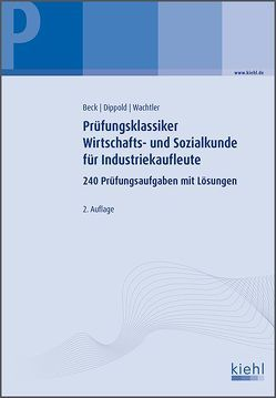 Prüfungsklassiker Wirtschafts- und Sozialkunde für Industriekaufleute von Beck,  Karsten, Dippold,  Silke, Wachtler,  Michael