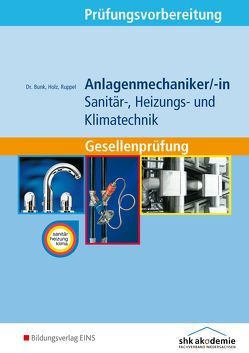 Prüfungsvorbereitung / Anlagenmechaniker/-in Sanitär-, Heizungs- und Klimatechnik von Bunk,  Horst-Dieter, Holz,  Thomas, Ruppel,  Albert