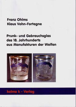 Prunk- und Gebrauchsglas des 18. Jahrhunderts aus Manufakturen der Welfen von Kieselbach,  Werner, Krämer,  Bernd, Ohlms,  Franz, Schwiezer,  Albert, Vohn-Fortagne,  Klaus