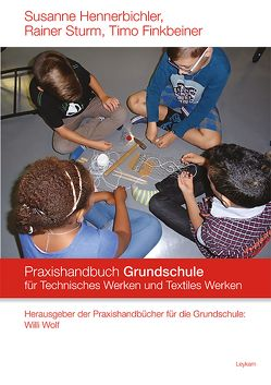 Praxishandbuch für die Grundschule Technisches Werken und Textiles Werken von Finkbeiner,  Timo, Hennerbichler,  Susanne, Sturm,  Rainer