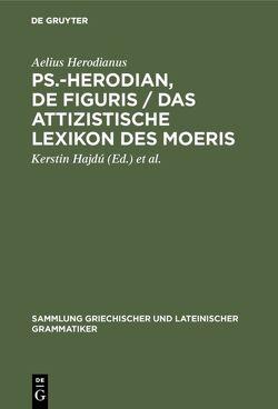Ps.-Herodian, De figuris / Das attizistische Lexikon des Moeris von Hajdú,  Kerstin, Hansen,  Dirk U, Herodianus,  Aelius