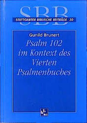 Psalm 102 im Kontext des Vierten Psalmenbuches von Brunert,  Gunild