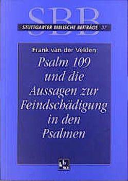 Psalm 109 und die Aussage der Feindschädigung in den Psalmen von Frankemölle,  Hubert, Hossfeld,  Frank L, Velden,  Frank van der
