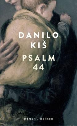 Psalm 44 von Kis,  Danilo, Rakusa,  Ilma, Wolf-Griesshaber,  Katharina