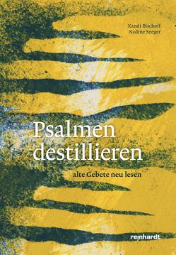 Psalmen destillieren von Bischoff,  Xandi, Seeger,  Nadine