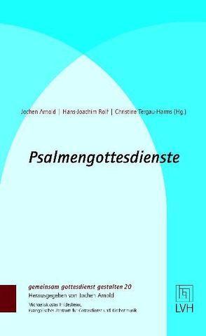 Psalmengottesdienste zum Kirchenjahr von Arnold,  Jochen, Rolf,  Hans-Joachim, Tergau-Harms,  Christine