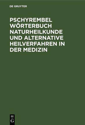 Pschyrembel Wörterbuch Naturheilkunde und alternative Heilverfahren in der Medizin von Hildebrandt,  Helmut