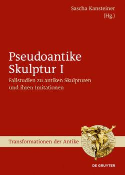 Pseudoantike Skulptur / Fallstudien zu antiken Skulpturen und ihren Imitationen von Kansteiner,  Sascha