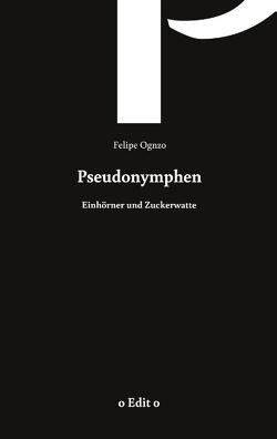 Pseudonymphen von oGnzo,  Felipe