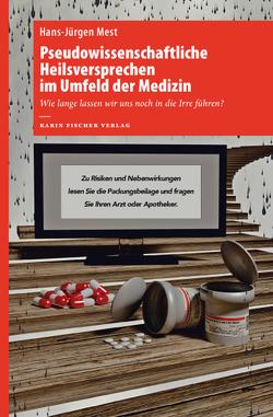 Pseudowissenschaftliche Heilsversprechen im Umfeld der Medizin von Mest,  Hans-Jürgen