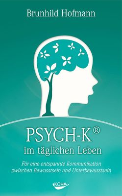 PSYCH-K im täglichen Leben von Hofmann,  Brunhild, Stutz,  Stefan