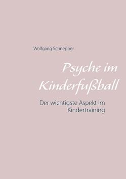Psyche im Kinderfußball von Schnepper,  Wolfgang