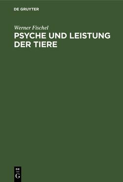 Psyche und Leistung der Tiere von Fischel,  Werner