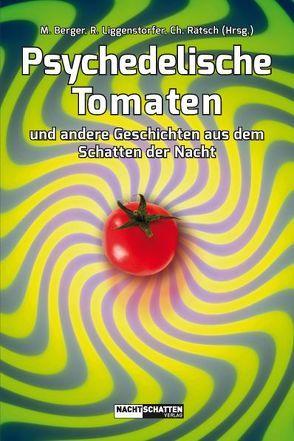 Psychedelische Tomaten von Berger,  Markus, Liggenstorfer,  Roger, Rätsch,  Christian
