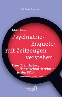 Psychiatrie-Enquete: mit Zeitzeugen verstehen von Becker,  Thomas, Fangerau,  Heiner, Söhner,  Felicitas