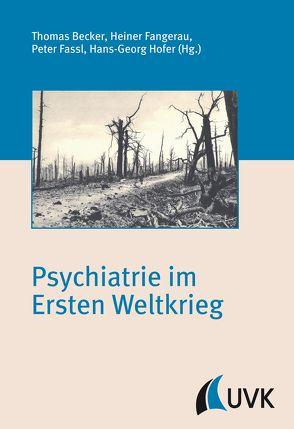 Psychiatrie im Ersten Weltkrieg von Becker,  Thomas, Fangerau,  Heiner, Fassl,  Peter, Hofer,  Hans-Georg